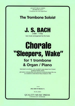 <strong> BACH, J. S. (1685 - 1750). </strong> Chorale. &quot;Sleepers Wake&quot;. <BR>For Solo Trombone & Organ (Piano).<br><font color=&quot;blue&quot;>CLICK & READ...