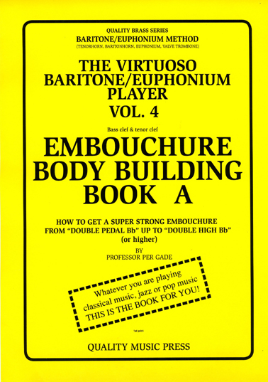 <strong> 4A) The Virtuoso Baritone & Euphonium Player. Vol. 4.</strong> <BR>Embouchure Body Building. Book A.<br></strong><font color=&quot;blue&quot;>Click on picture to read more.