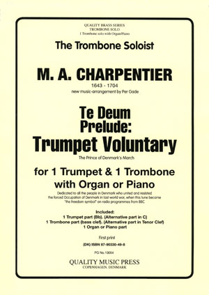 <strong> CHARPENTIER, M. A.  (1643 - 1704).</strong> Te Deum. Prelude. <BR> TRUMPET VOLUNTARY. <BR>For Solo Trombone & Organ (piano).<br><font color=&quot;blue&quot;>CLICK & READ...