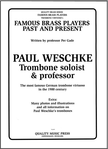 <strong>Paul Weschke (31. January 1867 - 19. March 1940). <br> Trombone soloist & professor <br></strong> (All text in English)
